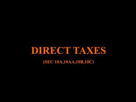 DIRECT TAXES (SEC 10A,10AA,10B,10C).  SEC 10 A TAX HOLIDAY FOR INDUSTRIAL UNITS IN FREE TRADE ZONES.(10 A)  TAX HOLIDAY FOR NEWLY EST (SECABLISHED UNITS.