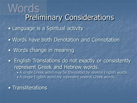 Words Words have both Denotation and Connotation Words change in meaning English Translations do not exactly or consistently represent Greek and Hebrew.
