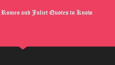 Romeo and Juliet Quotes to Know. Who is the speaker of the following quote? This, by his voice, should be a Montague. Fetch me my rapier, boy. What dares.
