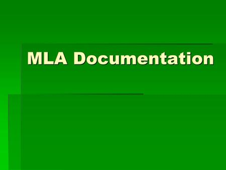 MLA Documentation. Front Page  Student Name  Teacher's Name  Course Title  Date (day month year)  Last Name in top right hand corner with page numbers.