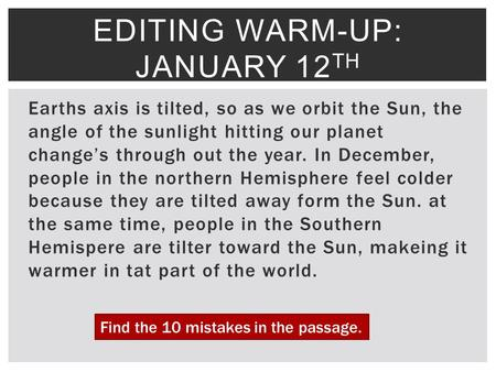 Earths axis is tilted, so as we orbit the Sun, the angle of the sunlight hitting our planet change's through out the year. In December, people in the northern.