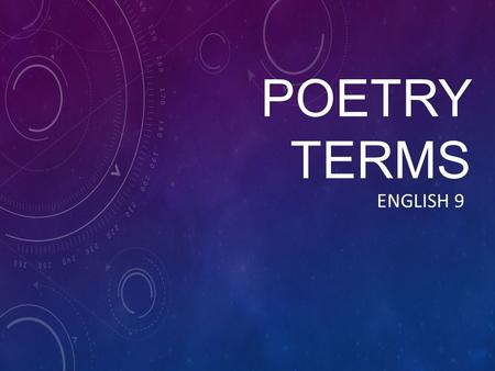 POETRY TERMS ENGLISH 9. various sets of rules followed by poems of certain types. The rules may describe such aspects as the rhythm or meter of the.