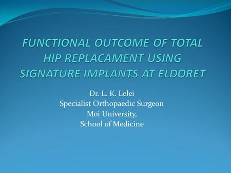 Dr. L. K. Lelei Specialist Orthopaedic Surgeon Moi University, School of Medicine.