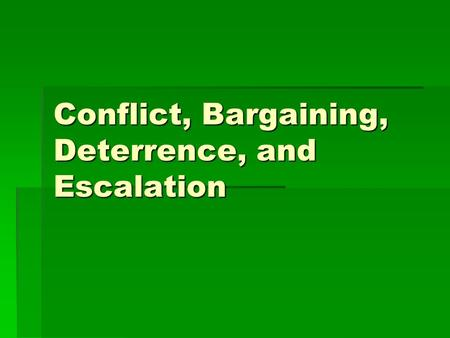 Conflict, Bargaining, Deterrence, and Escalation.