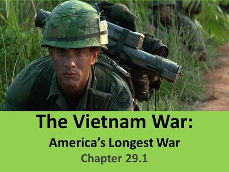 The Vietnam War: America's Longest War Chapter 29.1.