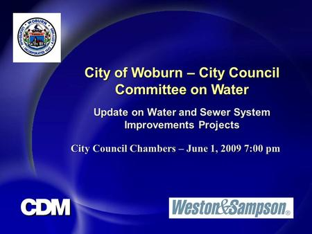 City of Woburn – City Council Committee on Water Update on Water and Sewer System Improvements Projects City Council ChambersJune 1, 2009 7:00 pm City.