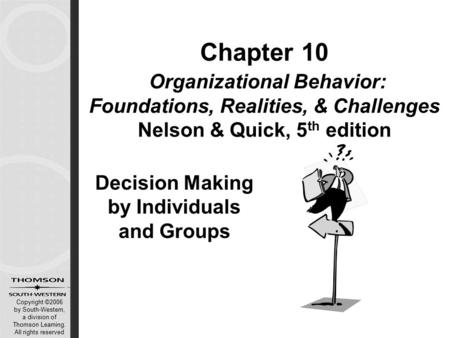 Copyright ©2006 by South-Western, a division of Thomson Learning. All rights reserved Chapter 10 Organizational Behavior: Foundations, Realities, & Challenges.