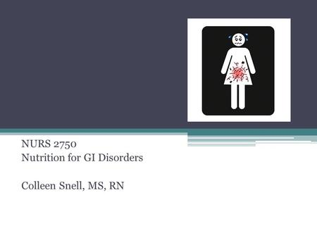 NURS 2750 Nutrition for GI Disorders Colleen Snell, MS, RN.