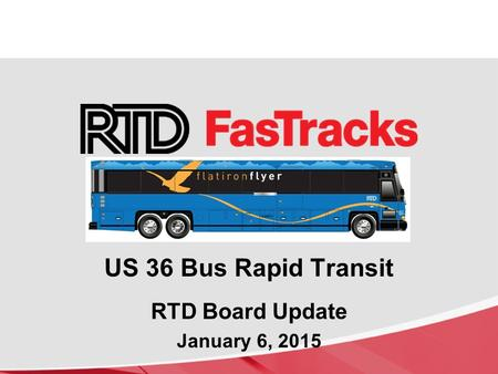 US 36 Bus Rapid Transit RTD Board Update January 6, 2015.
