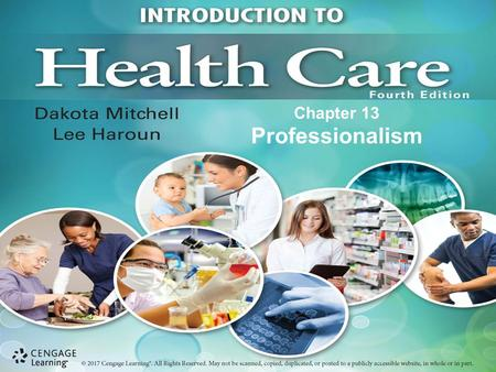 Chapter 13 Professionalism. Essential quality of individuals who work in health care Difficult to define –Consists of many characteristics and behaviors.