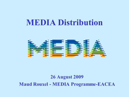 MEDIA Distribution 26 August 2009 Maud Rouxel - MEDIA Programme-EACEA.