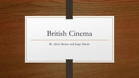 British Cinema By Alicia Merino and Jorge Martín.