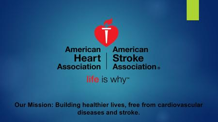 Our Mission: Building healthier lives, free from cardiovascular diseases and stroke.