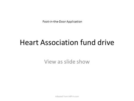 Heart Association fund drive View as slide show Adapted from AdPrin.com Foot-in-the-Door Application.