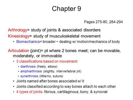 Chapter 9 Pages 275-80, 284-294 Arthrology= study of joints & associated disorders Kinesiology= study of musculoskeletal movement Biomechanics= broader.