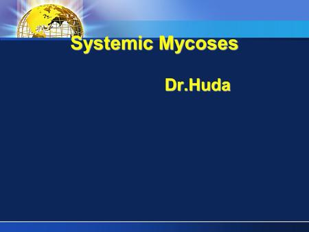 Systemic Mycoses Dr.Huda. These infections result from inhalation of the spores of dimorphic fungi that have their mold forms in the soil. Within the.
