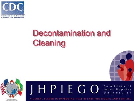 Decontamination and Cleaning. ObjectivesObjectives KEY CONCEPTS you will learn:  Why decontamination and cleaning are important initial steps in processing.