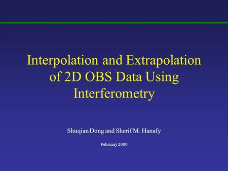 Shuqian Dong and Sherif M. Hanafy February 2009 Interpolation and Extrapolation of 2D OBS Data Using Interferometry.