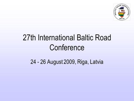 27th International Baltic Road Conference 24 - 26 August 2009, Riga, Latvia.