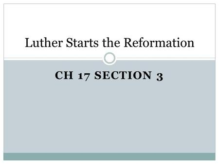 CH 17 SECTION 3 Luther Starts the Reformation. Causes of the Reformation 1500: Renaissance emphasis on secular and individual challenged church authority.