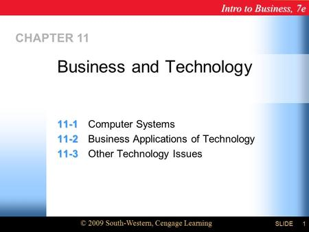 Intro to Business, 7e © 2009 South-Western, Cengage Learning SLIDE Chapter 11 1 CHAPTER 11 11-1 11-1Computer Systems 11-2 11-2Business Applications of.