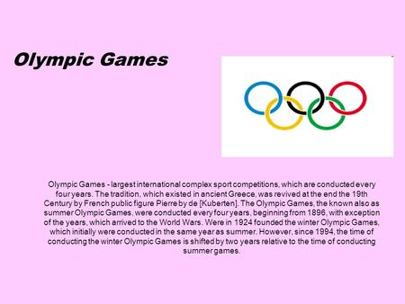 Olympic Games - largest international complex sport competitions, which are conducted every four years. The tradition, which existed in ancient Greece,
