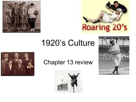 1920's Culture Chapter 13 review. Slang How do words represent a period in time? What words/slang do you think represent the 2000's? What will the words.