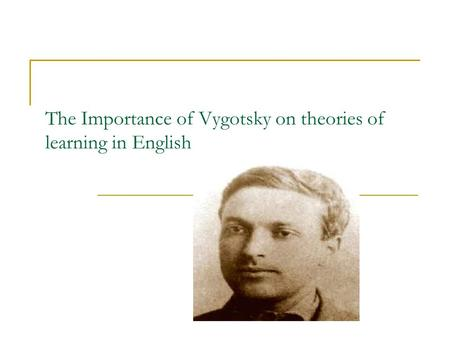 The Importance of Vygotsky on theories of learning in English.