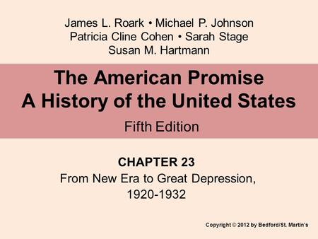 James L. Roark Michael P. Johnson Patricia Cline Cohen Sarah Stage Susan M. Hartmann CHAPTER 23 From New Era to Great Depression, 1920-1932 The American.