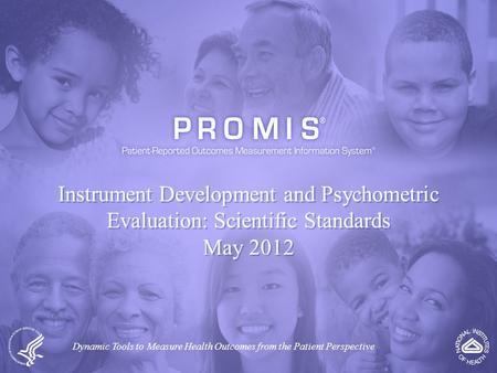 Instrument Development and Psychometric Evaluation: Scientific Standards May 2012 Dynamic Tools to Measure Health Outcomes from the Patient Perspective.