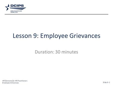 HR Elements for HR Practitioners 1 Lesson 9: Employee Grievances Duration: 30 minutes Employee Grievances Slide 9- 1.