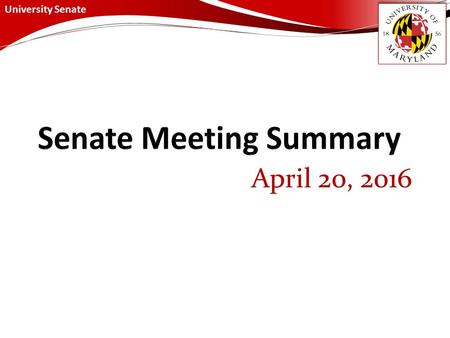 University Senate April 20, 2016. University Senate April 20, 2016 Summary Special Order – Presidential Briefing President Loh spoke about the Review.