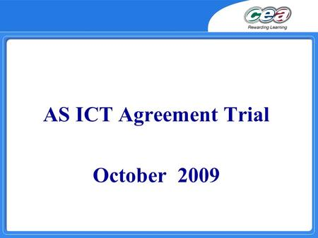 AS ICT Agreement Trial October 2009. AGENDA  10.00 - 11.00 Review of Moderation  11.00 - 11.15 Coffee  11.15 - 12.30 Assessment of New AS Exemplar.