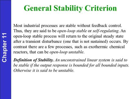 General Stability Criterion Most industrial processes are stable without feedback control. Thus, they are said to be open-loop stable or self-regulating.