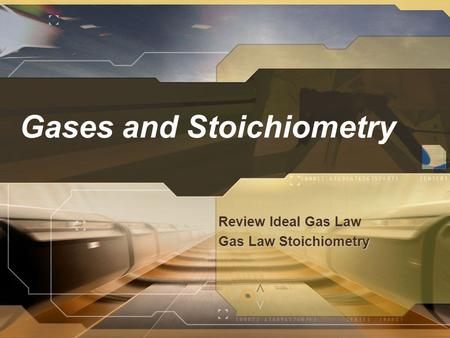 Gases and Stoichiometry Review Ideal Gas Law Gas Law Stoichiometry.