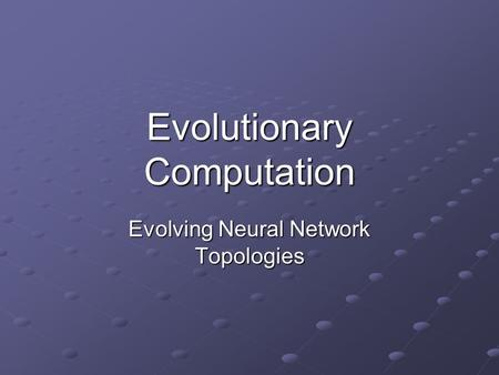 Evolutionary Computation Evolving Neural Network Topologies.