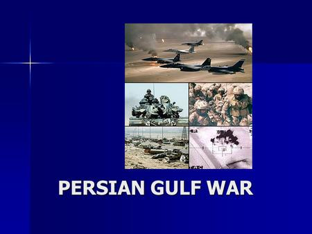PERSIAN GULF WAR. WHEN? Began January 1991 Began January 1991 Ended March 1991 Ended March 1991.