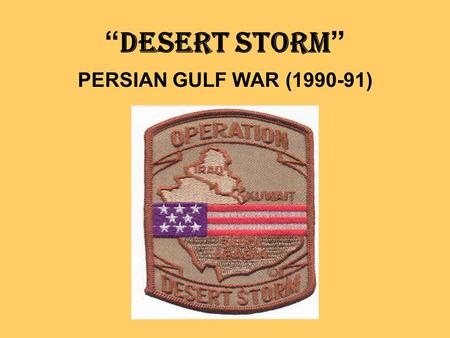 """DESERT STORM"" PERSIAN GULF WAR (1990-91). WHAT ABOUT KUWAIT'S GEOGRAPHICAL LOCATION WOULD APPEAL TO IRAQ? ITS STRATEGIC LOCATION ON THE PERSIAN GULF."