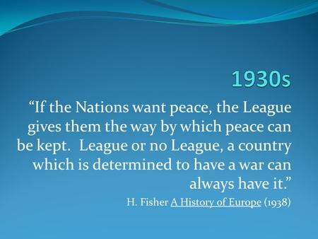 """If the Nations want peace, the League gives them the way by which peace can be kept. League or no League, a country which is determined to have a war."