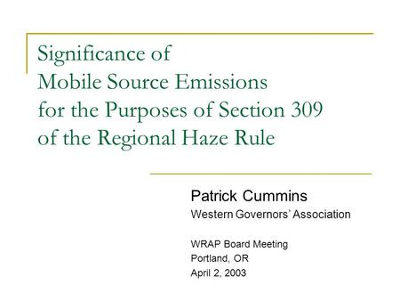 Significance of Mobile Source Emissions for the Purposes of Section 309 of the Regional Haze Rule Patrick Cummins Western Governors' Association WRAP Board.