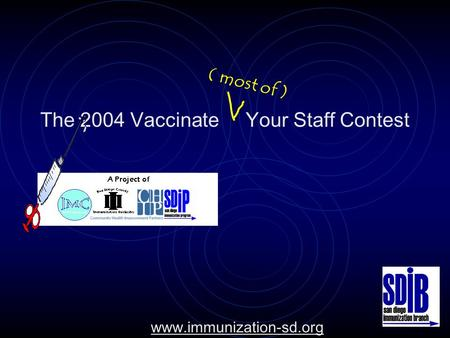 ( most of ) The 2004 Vaccinate Your Staff Contest www.immunization-sd.org.
