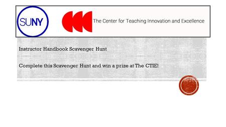 Instructor Handbook Scavenger Hunt Complete this Scavenger Hunt and win a prize at The CTIE!