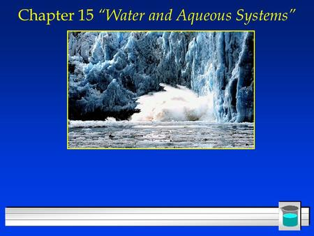 "Chapter 15 ""Water and Aqueous Systems"". The Water Molecule: a Review l Water is a simple tri-atomic molecule, H 2 O l Each O-H bond is highly polar, because."