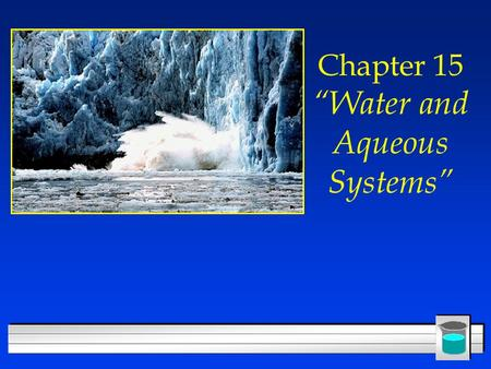 "Chapter 15 ""Water and Aqueous Systems"". The Water Molecule l Each O-H bond is highly polar, –high electronegativity of the oxygen l Water is bent, /\,"