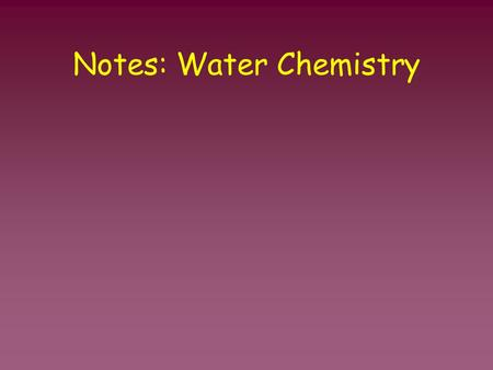 Notes: Water Chemistry. Water Water is the most important COMPOUND in living organisms! –Most organisms are made up of 70-95% of water Water serves as.