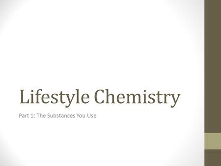 Lifestyle Chemistry Part 1: The Substances You Use.