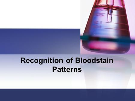 Recognition of Bloodstain Patterns. History of Bloodstain Use Over 550 research articles have been written concerning bloodstain patterns and their use.