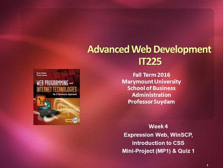 1 Week 4 Expression Web, WinSCP, Introduction to CSS Mini-Project (MP1) & Quiz 1 Advanced Web Development IT225 Fall Term 2016 Marymount University School.