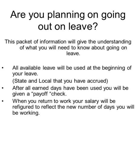 Are you planning on going out on leave? This packet of information will give the understanding of what you will need to know about going on leave. All.