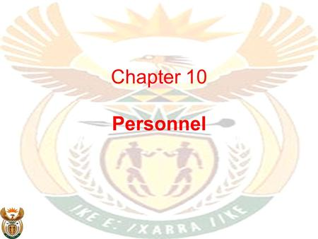 Chapter 10 Personnel. Personnel overview Personnel management is critical to improving service delivery at all levels of Government At provincial level…